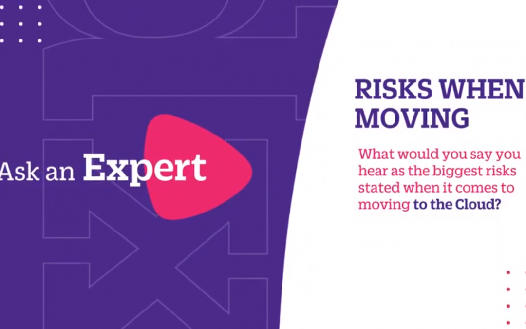 Ask the Expert: What are the risks of moving to the Cloud?